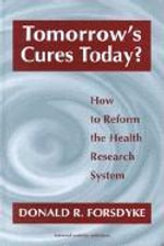 Tomorrow's Cures Today : How to Reform the Health Research System - Donald R. Forsdyke