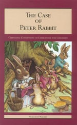 The Case of Peter Rabbit : Changing Conditions of Literature for Children - Margaret Mackey