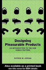 Designing Pleasurable Products : An Introduction to the New Human Factors - Patrick W. Jordan