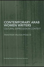 Contemporary Arab Women Writers : Cultural Expression in Context - Anastasia Valassopoulos