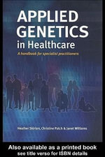 Applied Genetics in Healthcare : A Handbook for Specialist Practitioners - Heather Skirton