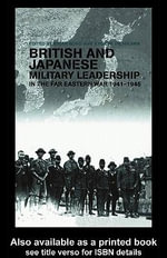 British and Japanese Military Leadership in the Far Eastern War, 1941-45 - Brian Bond