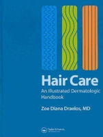Hair Care : An Illustrated Dermatologic Handbook - Diana Zoe Draelos