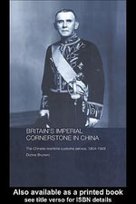 Britain's Imperial Cornerstone in China : The Chinese Maritime Customs Service, 1854-1949 - Donna Brunero