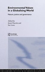 Environmental Values in a Globalizing World : Nature, Justice and Governance - Jouni Paavola