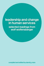 Leadership and Change in Human Services : Selected Readings from Wolf Wolfensberger