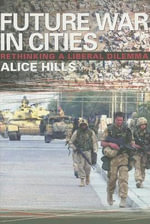 Future War in Cities : Rethinking a Liberal Dilemma - Alice Hills