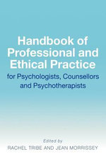 The Handbook of Professional and Ethical Practice for Psychologists, Counsellors and Psychotherapists - Rachel Tribe