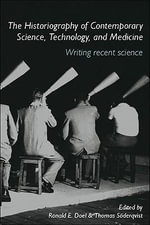 The Historiography of Contemporary Science, Technology, and Medicine : Writing Recent Science - E. Ronald Doel