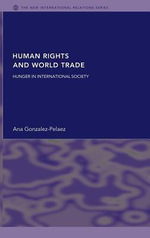 Human Rights and World Trade : Hunger in International Society - Ana Gonzalez-Palaez