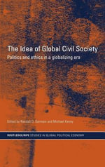 Idea of Global Civil Society : Politics and Ethics In A Globalizing Era
