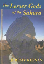 The Lesser Gods of the Sahara : Social Change and Contested Terrain Amongst the Tuareg of Algeria