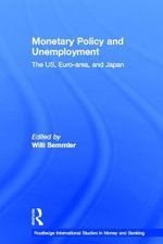 Monetary Policy and Unemployment : The US, Euro-area and Japan - Willi Semmler