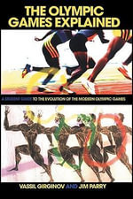 The Olympic Games Explained : A Student Guide to the Evolution of the Modern Olympic Games - Jim Parry