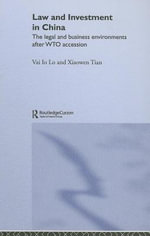 Law and Investment in China : The Legal and Business Environment after China's WTO Accession - Vai Tian