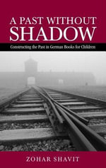 Past Without Shadow : Constructing The Past In German Books For Children - Zohar Shavit