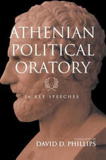 Athenian Political Oratory : 16 Key Speeches - David Phillips