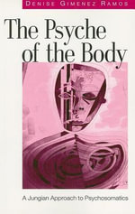 The Psyche of the Body : A Jungian Approach to Psychosomatics - Denise Gimenez Ramos