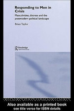 Responding to Men in Crisis : Masculinities, Distress and the Postmodern Political Landscape - Brian Taylor
