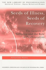 Seeds of Illness and Seeds of Recovery : The Genesis Of Suffering And The Role Of Psychoanalysis - Antonio Ferro