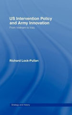 US Army Innovation and American Strategic Culture After Vietnam : From Vietnam To Iraq - Richard Lock-Pullan