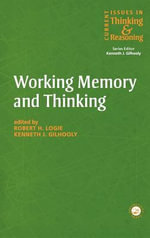 Working Memory and Thinking;current Issues in Thinking & Reasoning, 1461-1716 : Current Issues in Thinking and Reasoning - Robert H. Logie