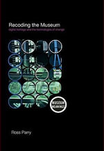 Recoding the Museum : Digital Heritage and the Technologies of Change - Ross Parry