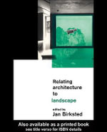 Relating Architecture to Landscape : Rethinking the Architecture/Landscape Relationship - Jan Birksted