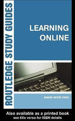 Learning Online : A Guide to Success in the Virtual Classroom - Maggie Lynch