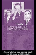 Korea's Development Under Park Chung Hee : Rapid Industrialization, 1961-79 - Hyung-A Kim