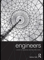 Engineers : A History of Engineering and Structural Design - Matthew Wells