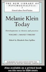 Melanie Klein Today, Volume 1 : Mainly Theory: Developments in Theory and Practice - Elizabeth Bott Spillius