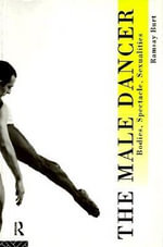 The Male Dancer : Bodies, Spectacle, Sexualities - Burt Ramsay