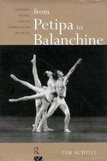 From Petipa to Balanchine : Classical Revival and the Modernization of Ballet - Tim Scholl