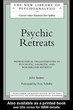 Psychic Retreats : Pathological Organizations in Psychotic, Neurotic and Borderline Patients - John Steiner