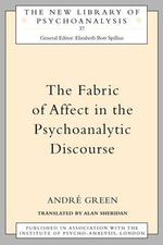 Fabric of Affect in the Psychoanalytic Discourse - Andre Green