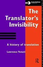 The Translator's Invisibility : A History of Translation - Lawrence Venuti