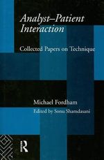 Analyst-Patient Interaction : Collected Papers on Technique - Michael Fordham