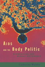AIDS and the Body Politic : Biomedicine and Sexual Difference - Catherine Waldby