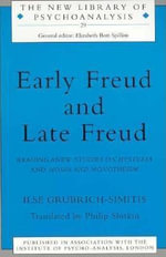 Early Freud and Late Freud : Reading Anew Studies on Hysteria and Moses and Monotheism - Ilse Grubrich-Simitis