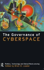 The Governance of Cyberspace : Politics, Technology and Global Restructuring