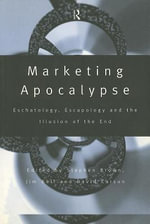 Marketing Apocalypse : Eschatology, Escapology and the Illusion of the End