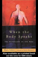 When the Body Speaks : The Archetypes in the Body - Mara Sidoliphyllis Blakemore