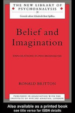 Belief and Imagination : Explorations in Psychoanalysis - Ronald Britton