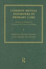 Common Mental Disorders in Primary Care : Essays in Honour of Professor Sir David Goldberg
