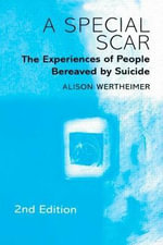 A Special Scar : The Experiences of People Bereaved by Suicide - Alison Wertheimer