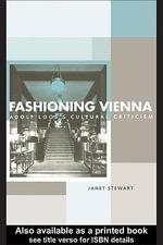 Fashioning Vienna : Adolf Loos's Cultural Criticism - Janet Stewart