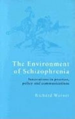 The Environment of Schizophrenia : Innovations in Practice, Policy and Communications - Richard Warner