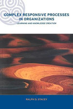 Complex Responsive Processes in Organizations : Learning and Knowledge Creation - Ralph D. Stacey