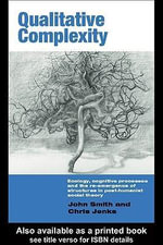 Qualitative Complexity : Ecology, Cognitive Processes and the Re-Emergence of Structures in Post-Humanist Social Theory - John Smith